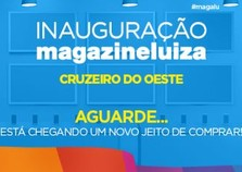 Em breve Magazine Luiza em Cruzeiro do Oeste.
