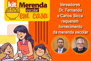 Dr. Fernando e Carlos Sicca pediram a distribuição dos alimentos da merenda