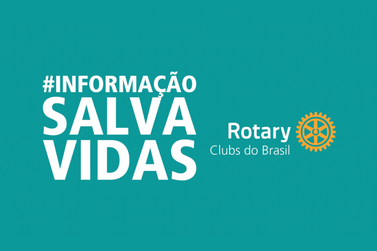 Rotary Clubs do Brasil iniciam Campanha #InformaçãoSalvaVidas